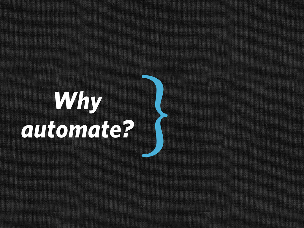 Why automate? }