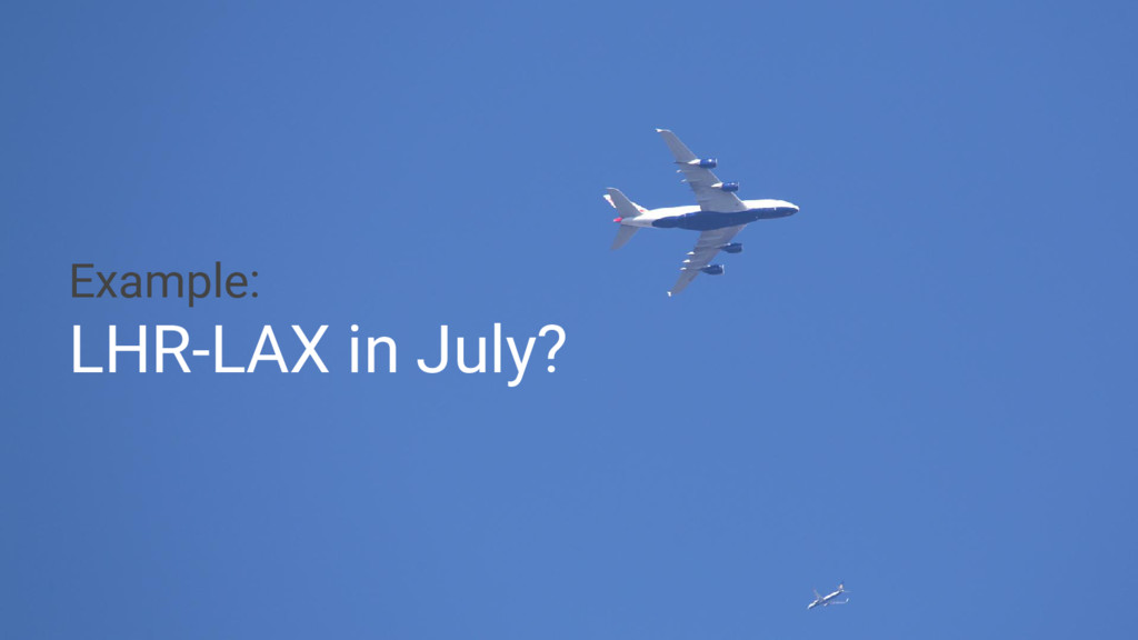 Example: LHR-LAX in July?