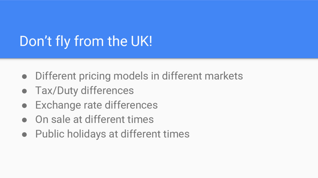 Don't fly from the UK! ● Different pricing mode...