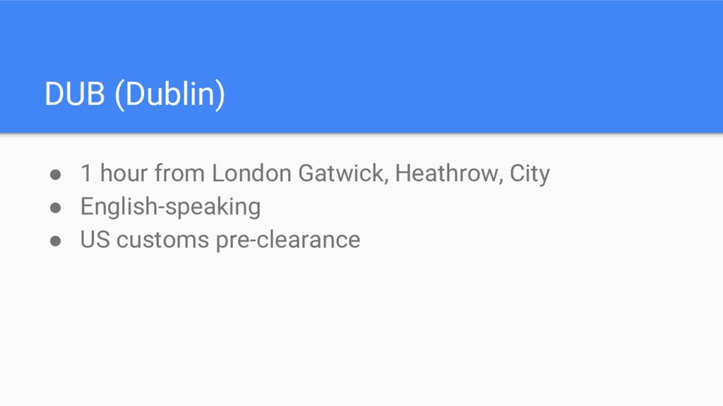 DUB (Dublin) ● 1 hour from London Gatwick, Heat...