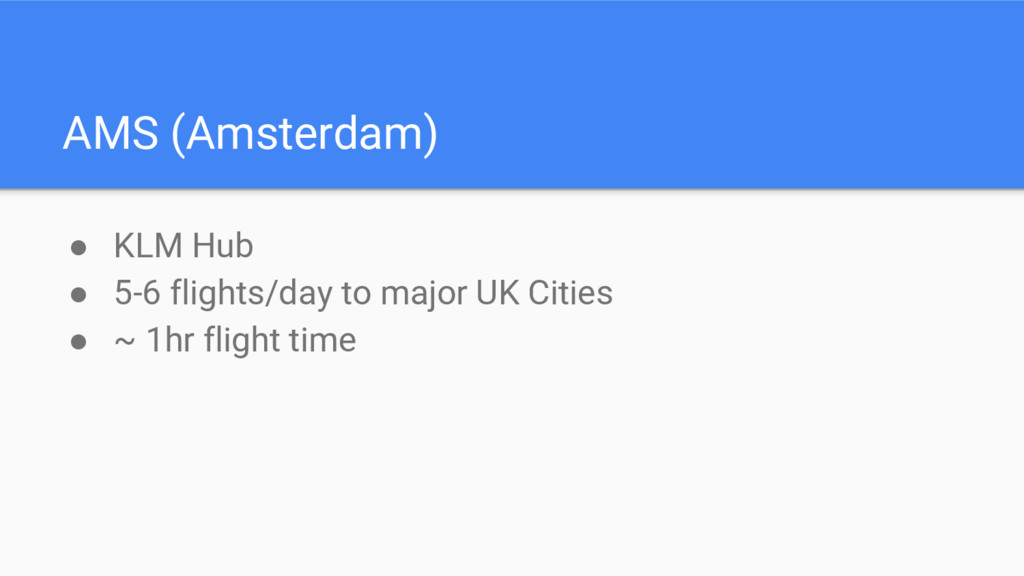 AMS (Amsterdam) ● KLM Hub ● 5-6 flights/day to ...
