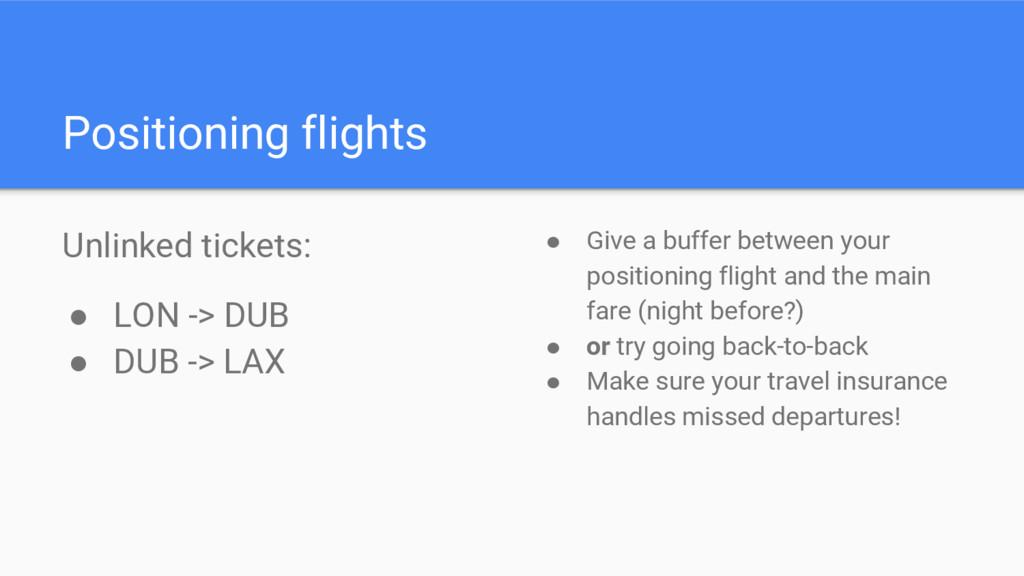 Positioning flights Unlinked tickets: ● LON -> ...