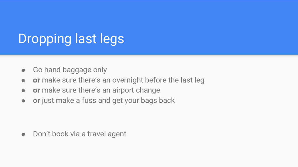 Dropping last legs ● Go hand baggage only ● or ...