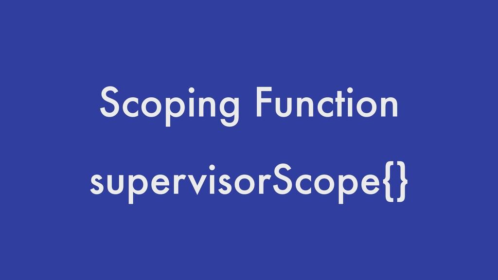 Scoping Function supervisorScope{}