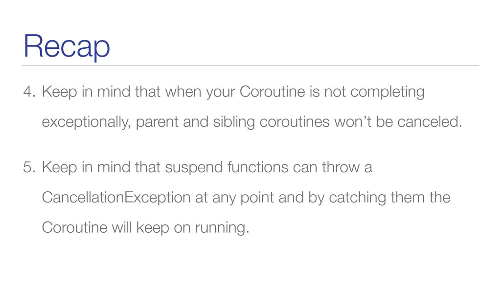 Recap 4. Keep in mind that when your Coroutine ...