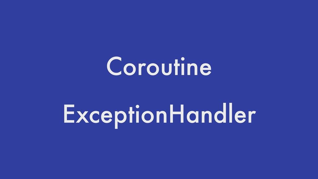 Coroutine ExceptionHandler