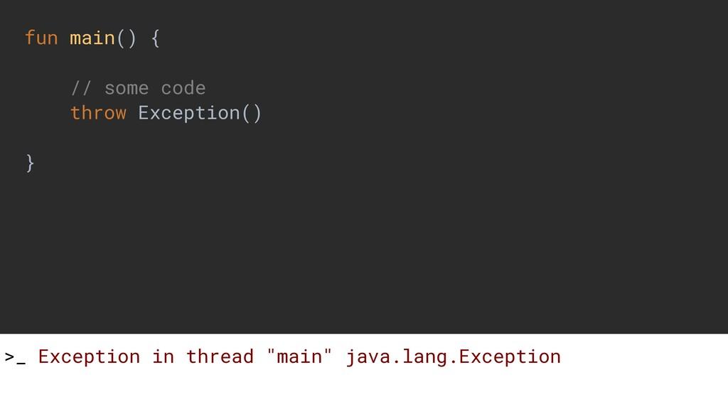 fun main() { // some code throw Exception() } >...