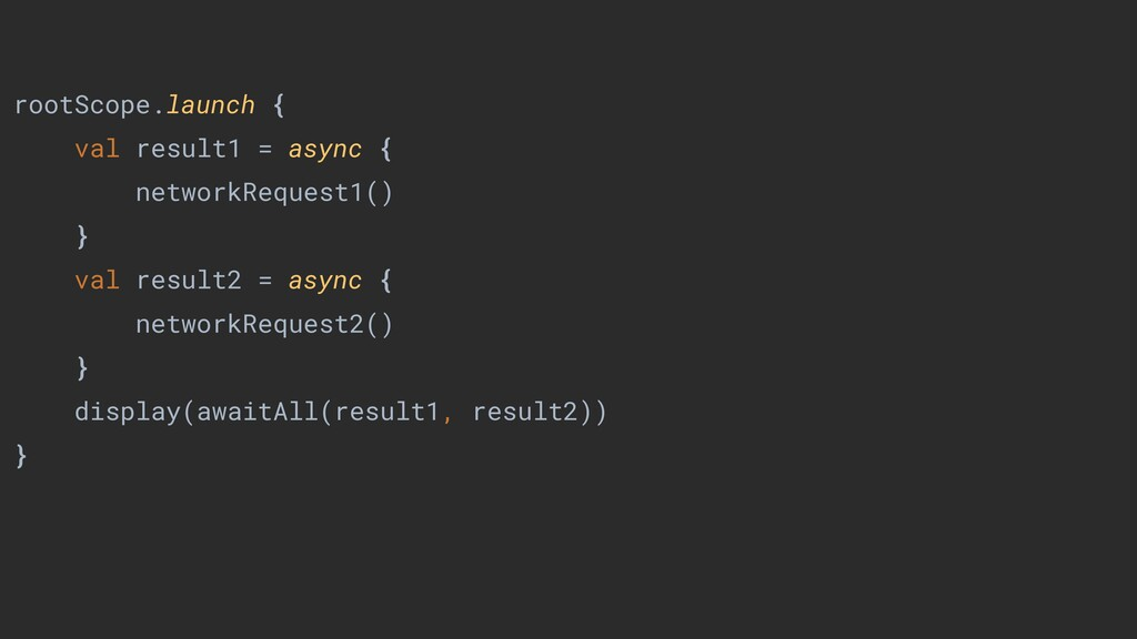 launch async async rootScope rootScope.launch {...
