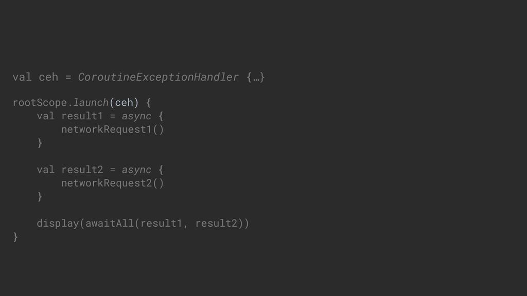 val ceh = CoroutineExceptionHandler {…} rootSco...