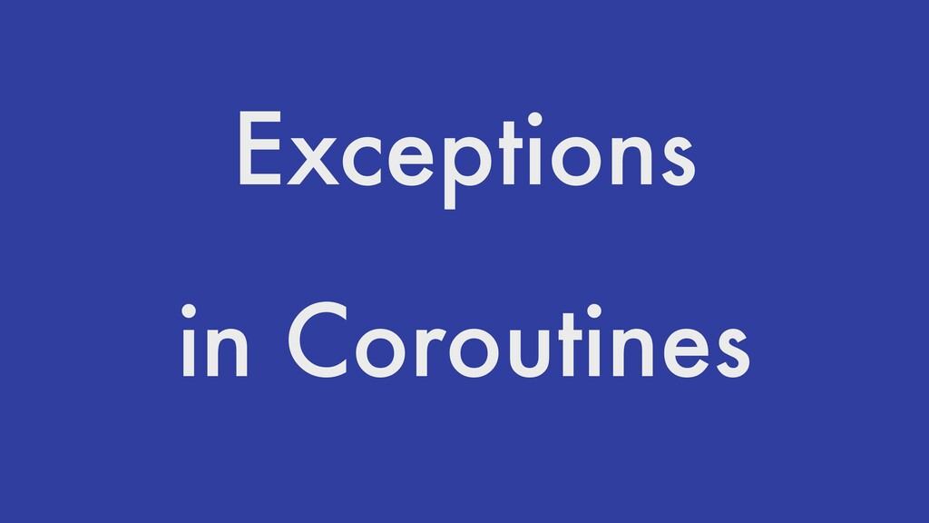 Exceptions in Coroutines