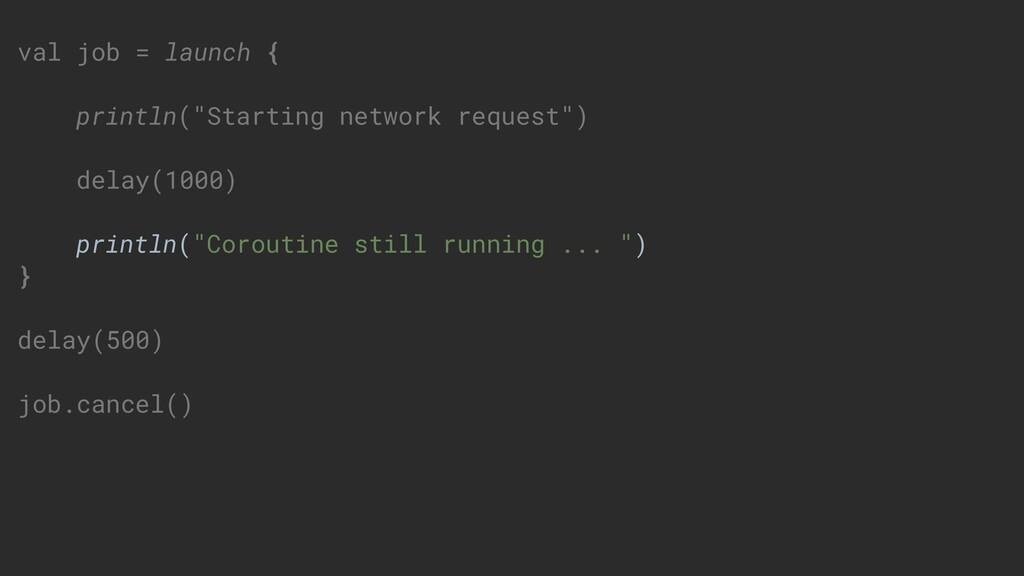 "val job = launch { println(""Starting network re..."