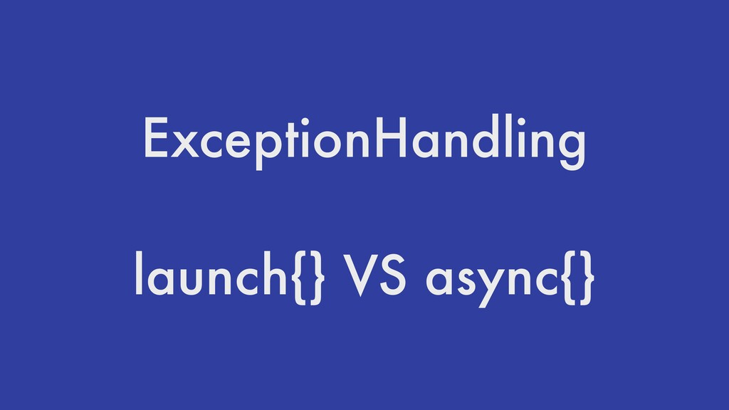 ExceptionHandling launch{} VS async{}
