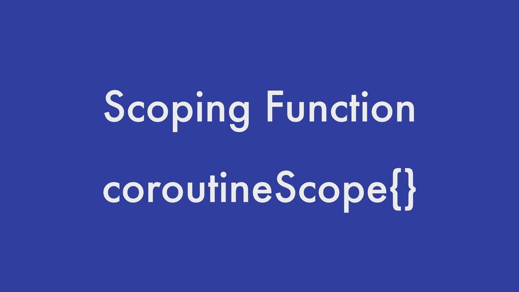 Scoping Function coroutineScope{}