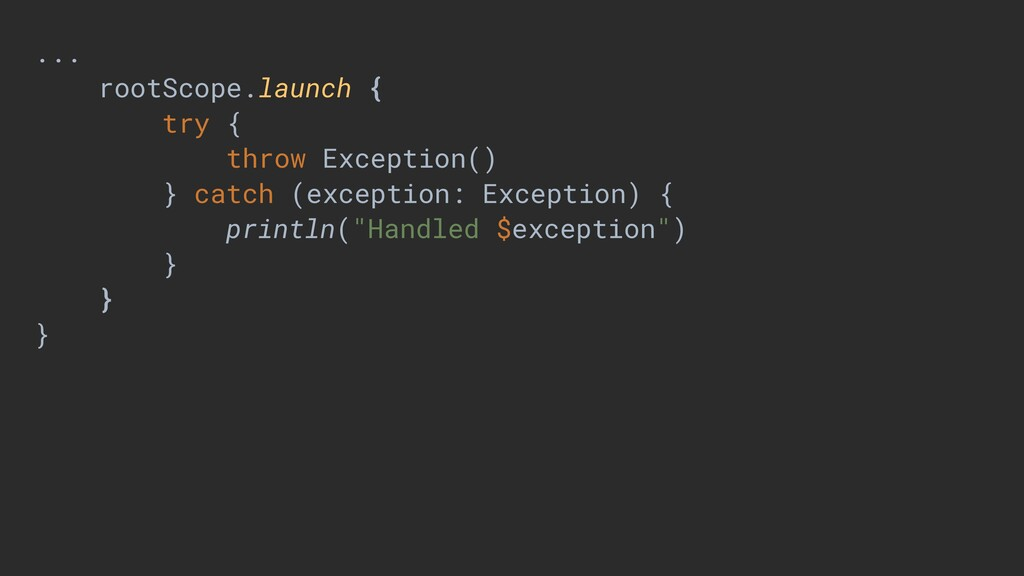 ... rootScope.launch { try { throw Exception() ...