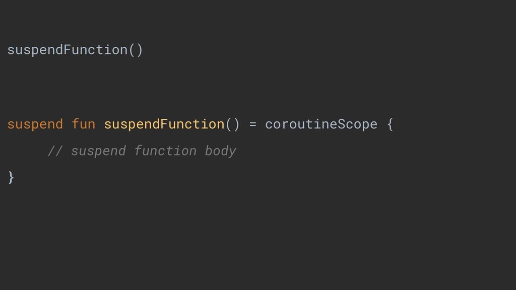 suspendFunction() suspend fun suspendFunction()...