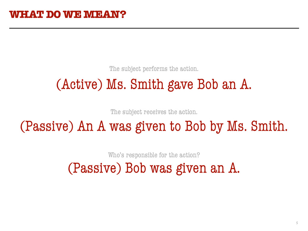 5 WHAT DO WE MEAN? ! ! (Active) Ms. Smith gave ...