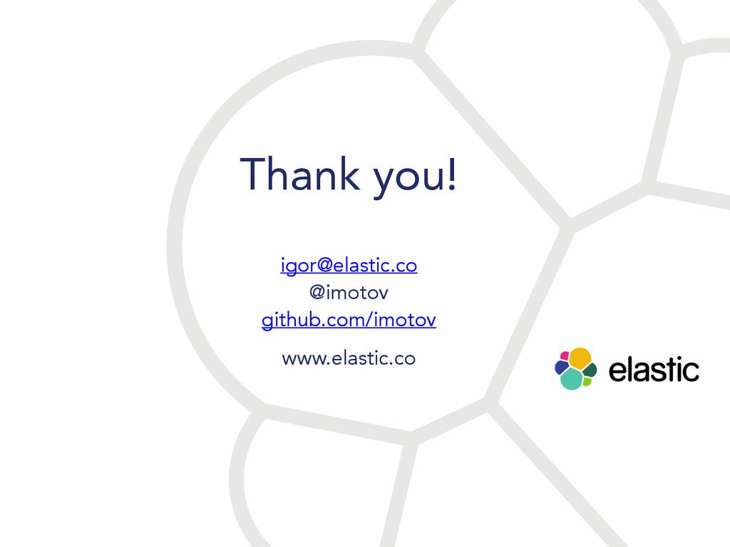 Thank you! www.elastic.co igor@elastic.co @imot...