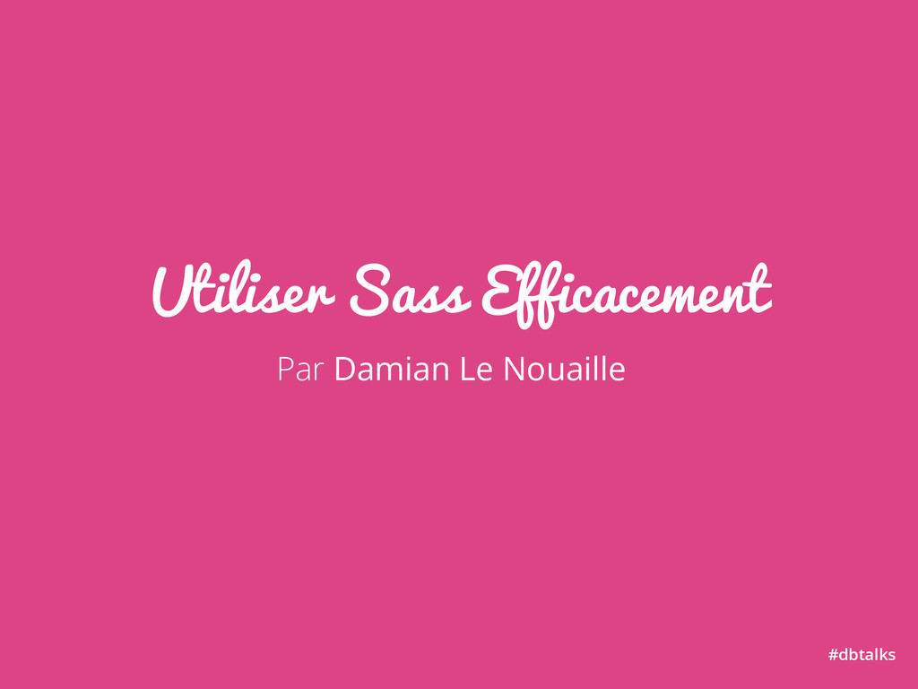 Utiliser Sass Efficacement #dbtalks Par Damian ...