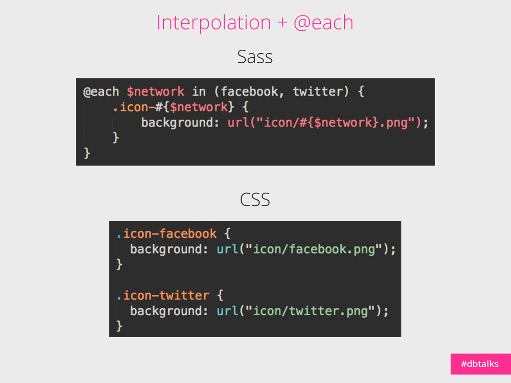 #dbtalks Sass CSS Interpolation + @each