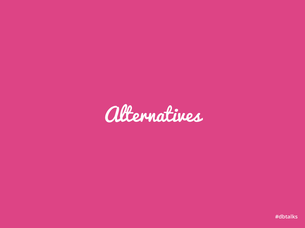 Alternatives #dbtalks