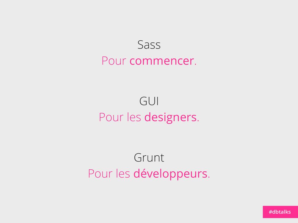 GUI Pour les designers. #dbtalks Grunt Pour les...