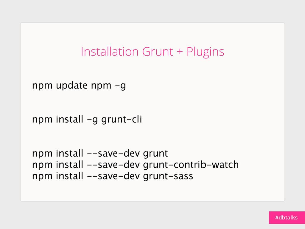 #dbtalks npm update npm -g npm install -g grunt...
