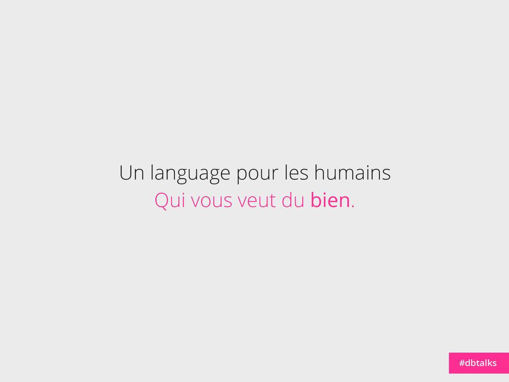 Un language pour les humains Qui vous veut du b...