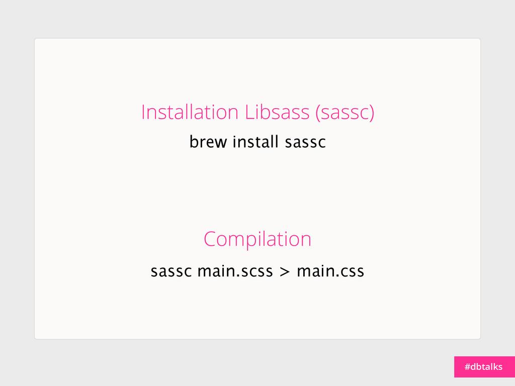 #dbtalks brew install sassc Installation Libsas...