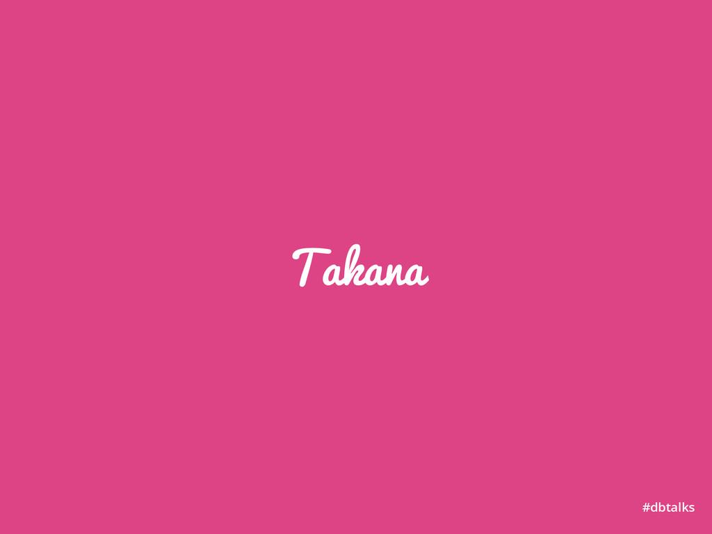 Takana #dbtalks