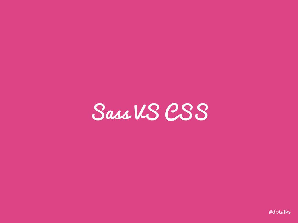 Sass VS CSS #dbtalks