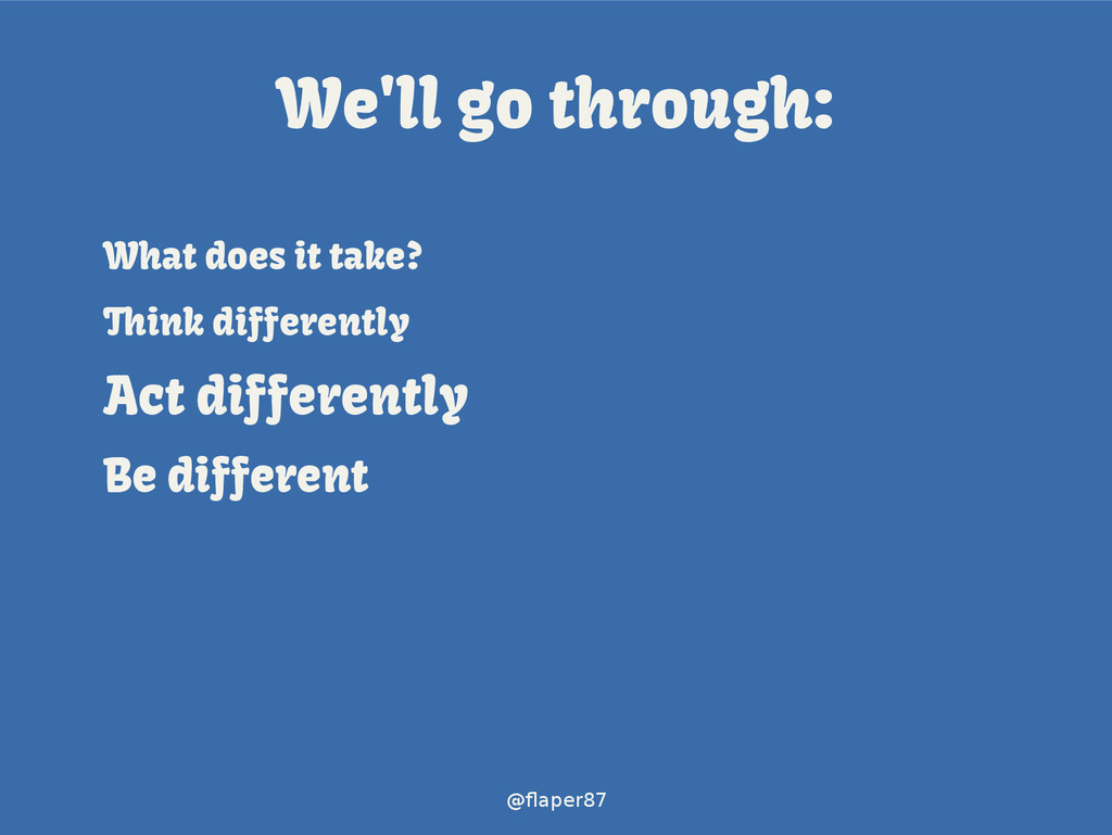 @flaper87 We'll go through: What does it take? ...