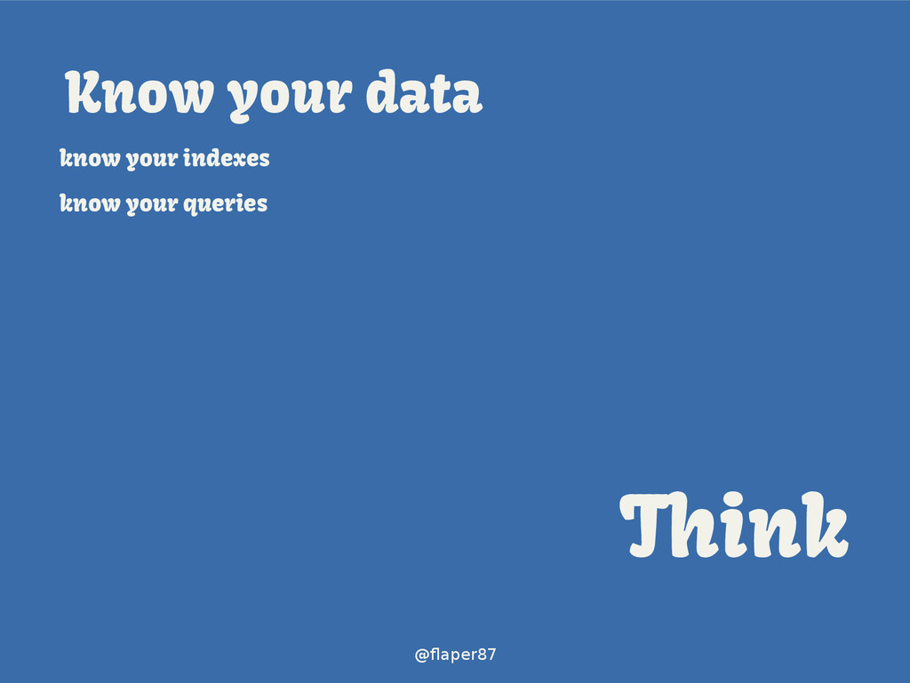 @flaper87 Know your data know your indexes know...