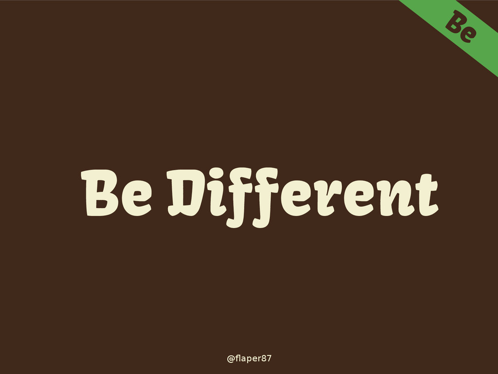 @flaper87 Be Be Different