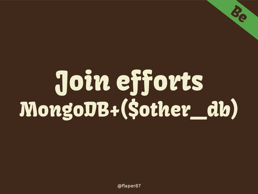 @flaper87 Be Join efforts MongoDB+($other_db)