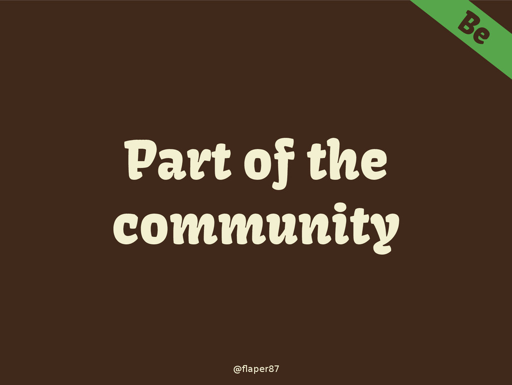 @flaper87 Be Part of the community