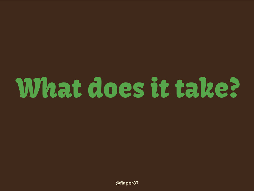 @flaper87 What does it take?