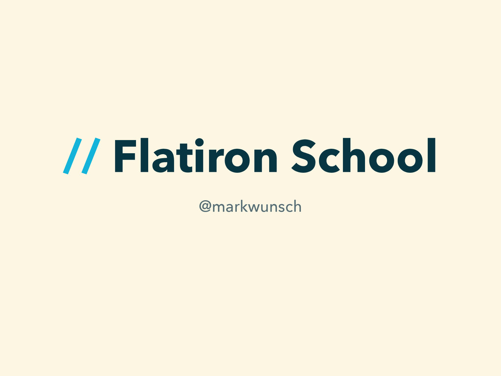 // Flatiron School @markwunsch