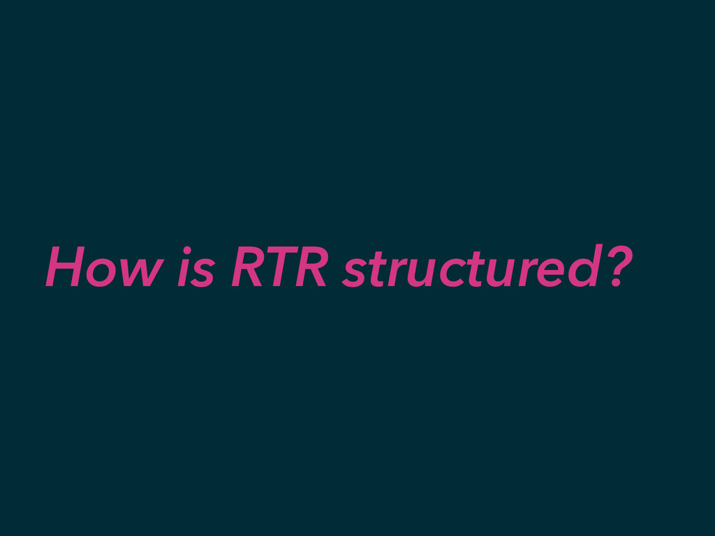 How is RTR structured?
