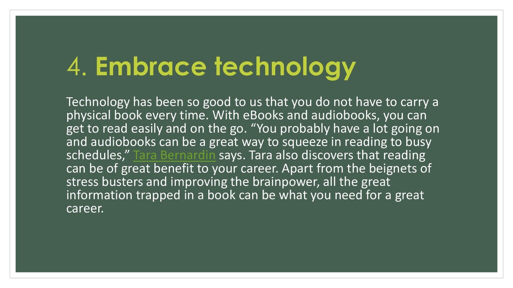 4. Embrace technology Technology has been so go...