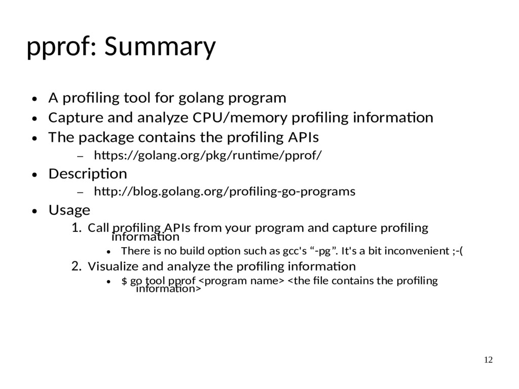 12 pprof: Summary ● A profiling tool for golang...