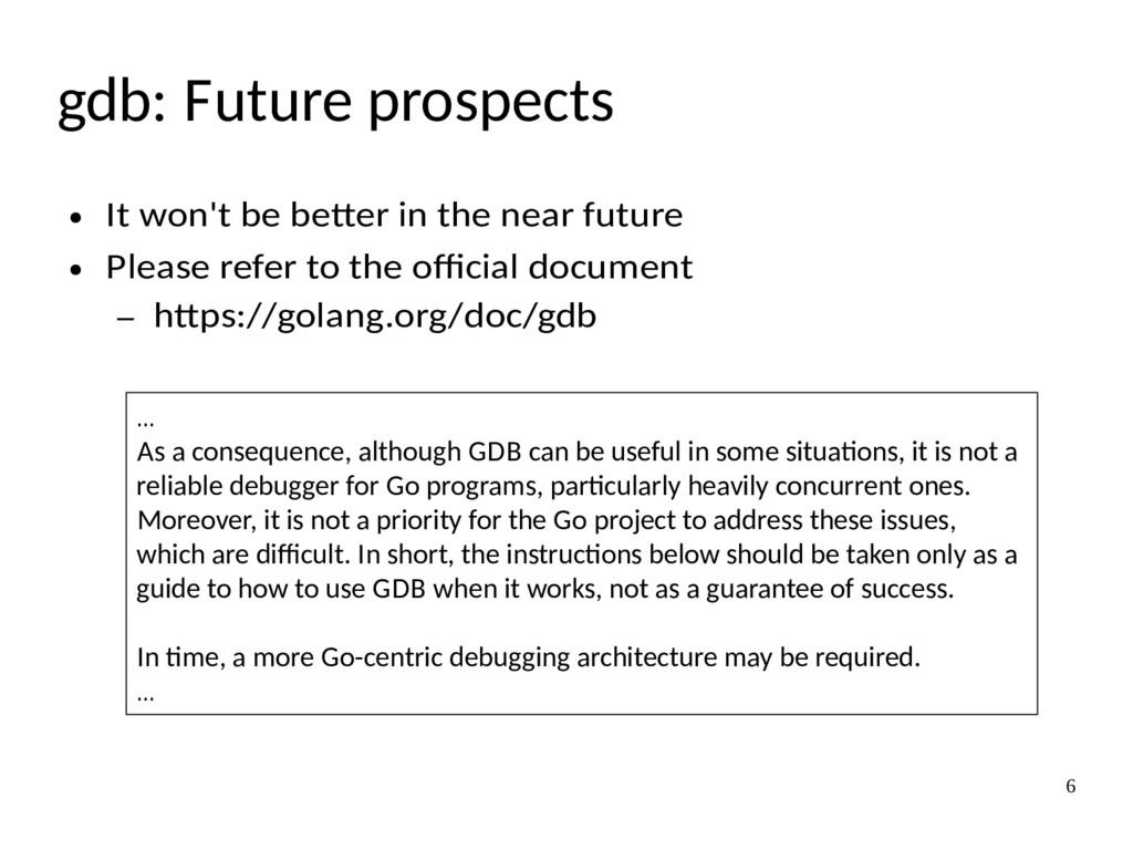 6 gdb: Future prospects ● It won't be better in...