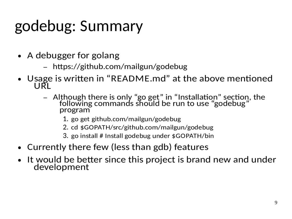 9 godebug: Summary ● A debugger for golang – ht...