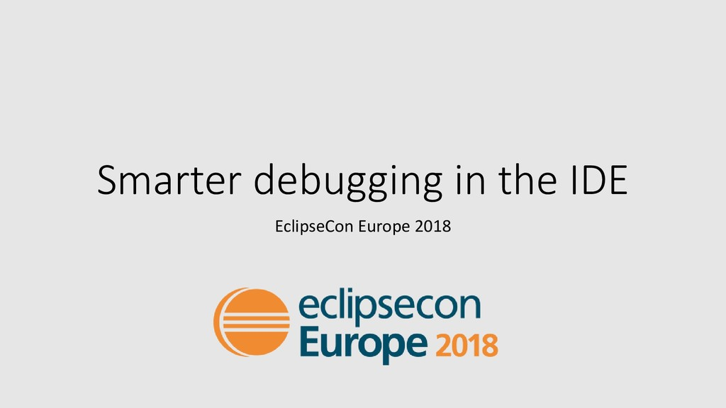 Smarter debugging in the IDE EclipseCon Europe ...