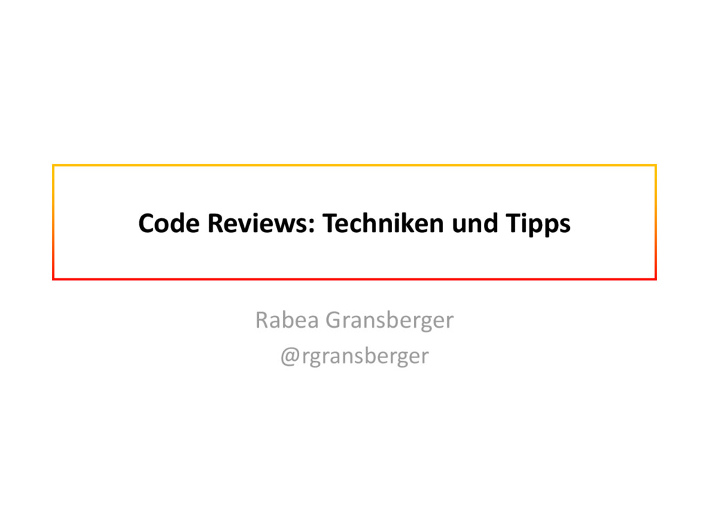 Code Reviews: Techniken und Tipps Rabea Gransbe...