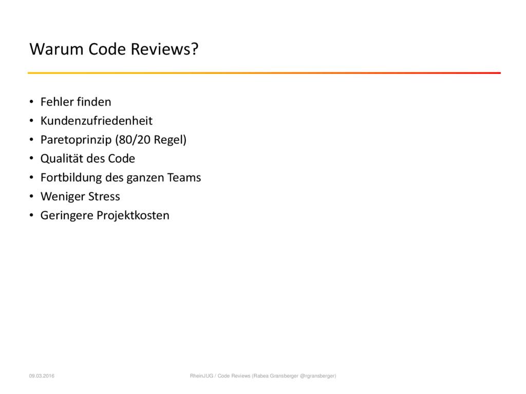 Warum Code Reviews? • Fehler finden • Kundenzuf...