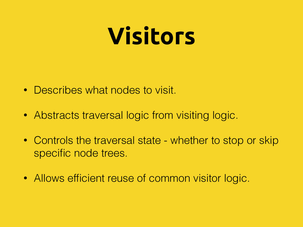 Visitors • Describes what nodes to visit. • Abs...