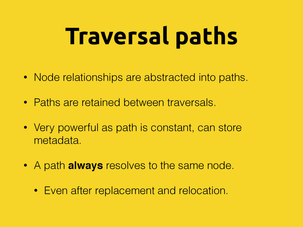 Traversal paths • Node relationships are abstra...