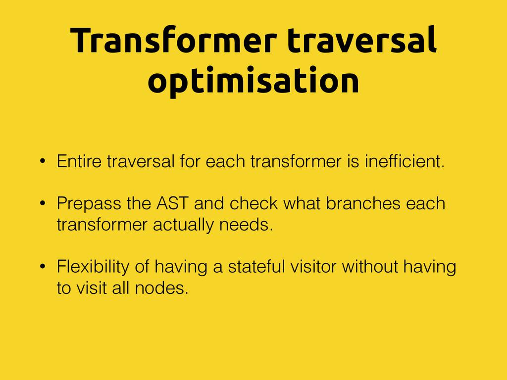 Transformer traversal optimisation • Entire tra...