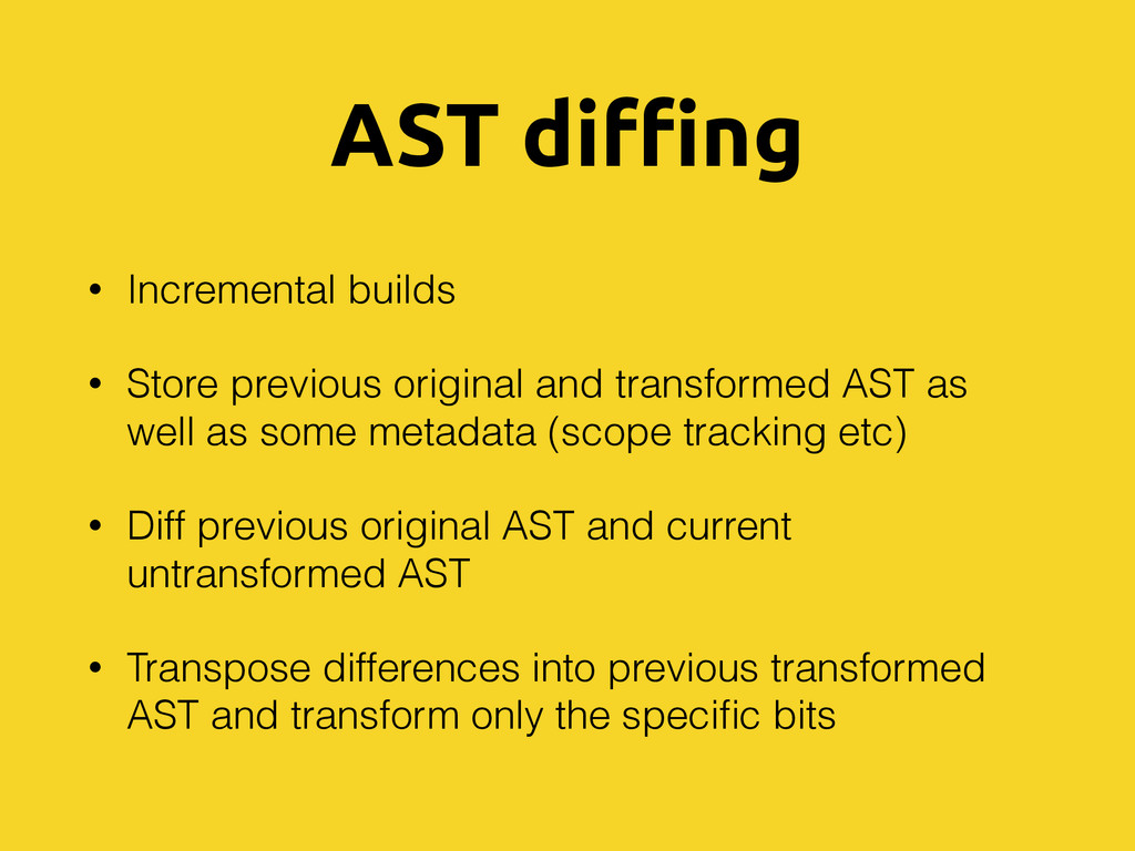 AST diffing • Incremental builds • Store previo...