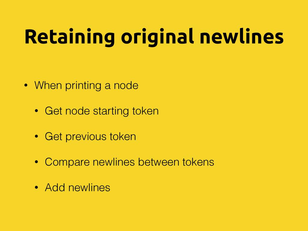 Retaining original newlines • When printing a n...
